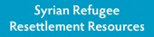 Syrian Refugee Resettlement Resources